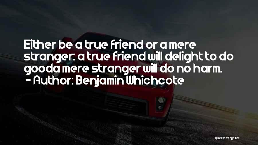 True Good Friend Quotes By Benjamin Whichcote