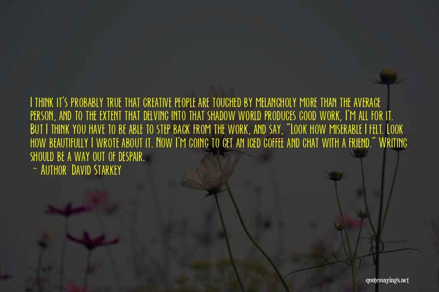 True Good Friend Quotes By David Starkey