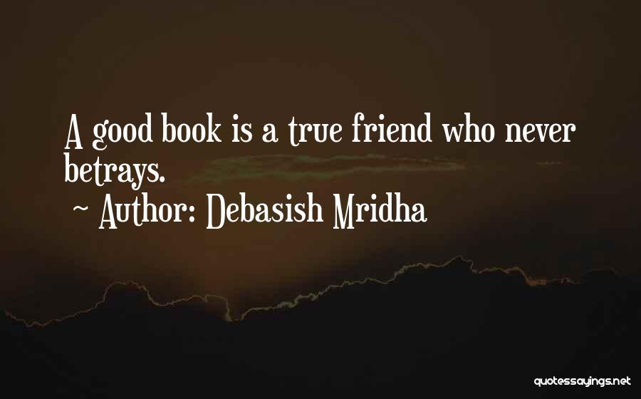 True Good Friend Quotes By Debasish Mridha