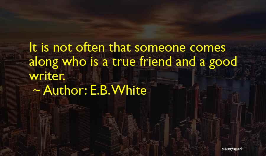 True Good Friend Quotes By E.B. White