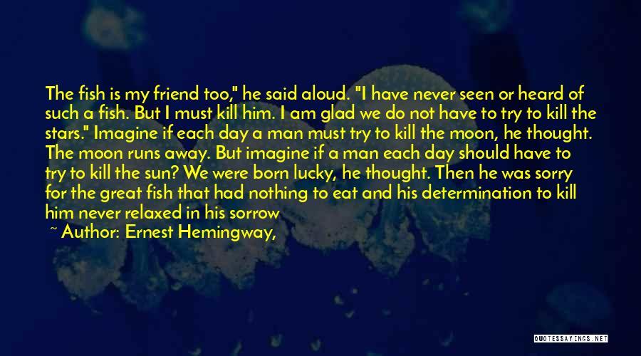 True Good Friend Quotes By Ernest Hemingway,