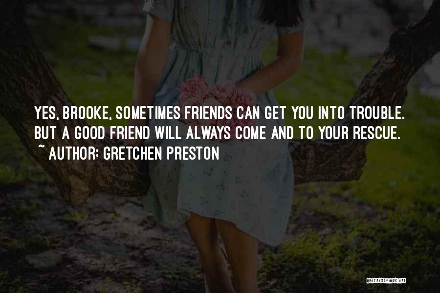 True Good Friend Quotes By Gretchen Preston