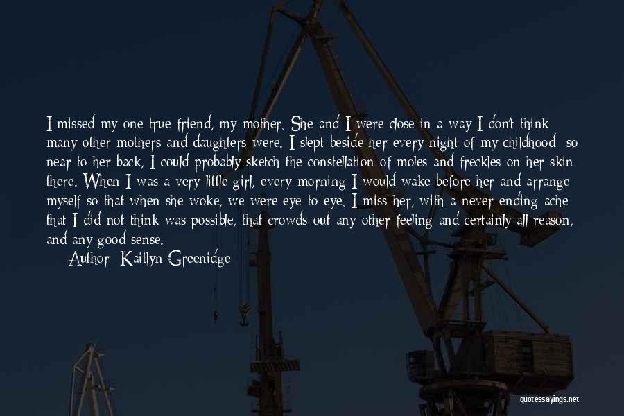 True Good Friend Quotes By Kaitlyn Greenidge