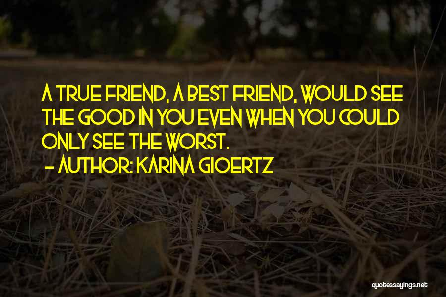 True Good Friend Quotes By Karina Gioertz