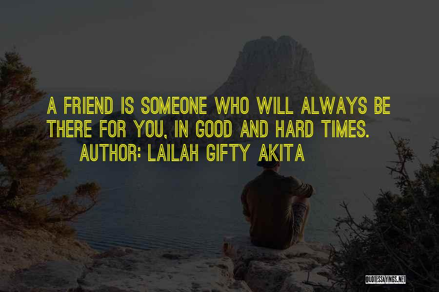 True Good Friend Quotes By Lailah Gifty Akita