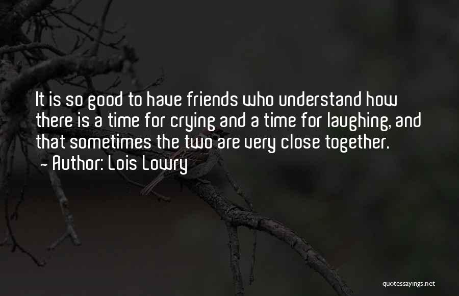 True Good Friend Quotes By Lois Lowry