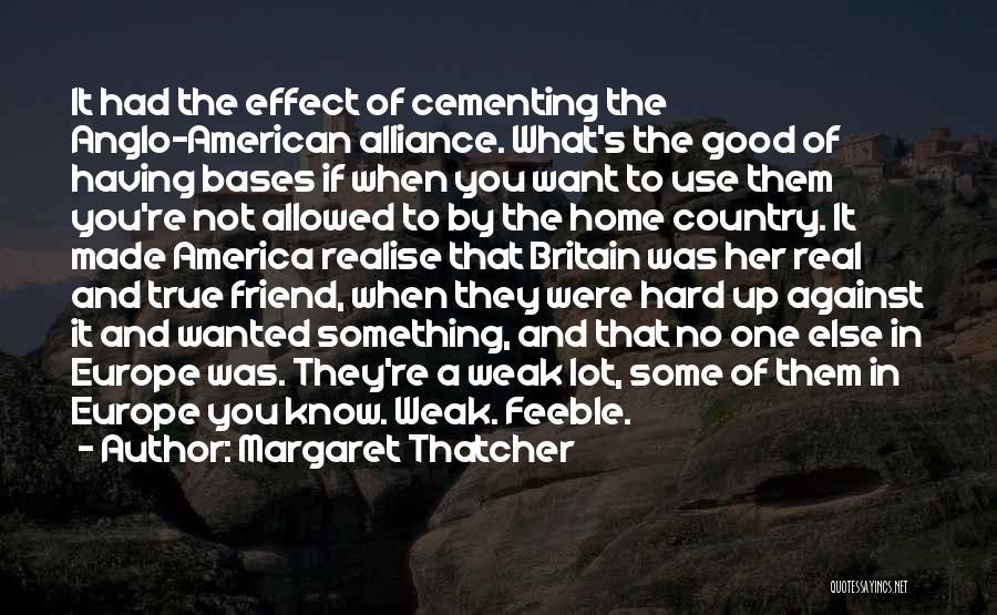 True Good Friend Quotes By Margaret Thatcher