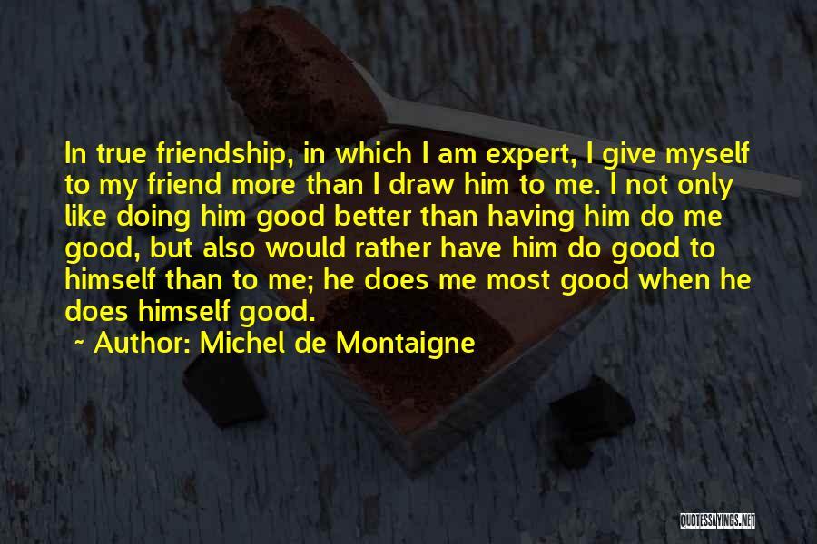 True Good Friend Quotes By Michel De Montaigne