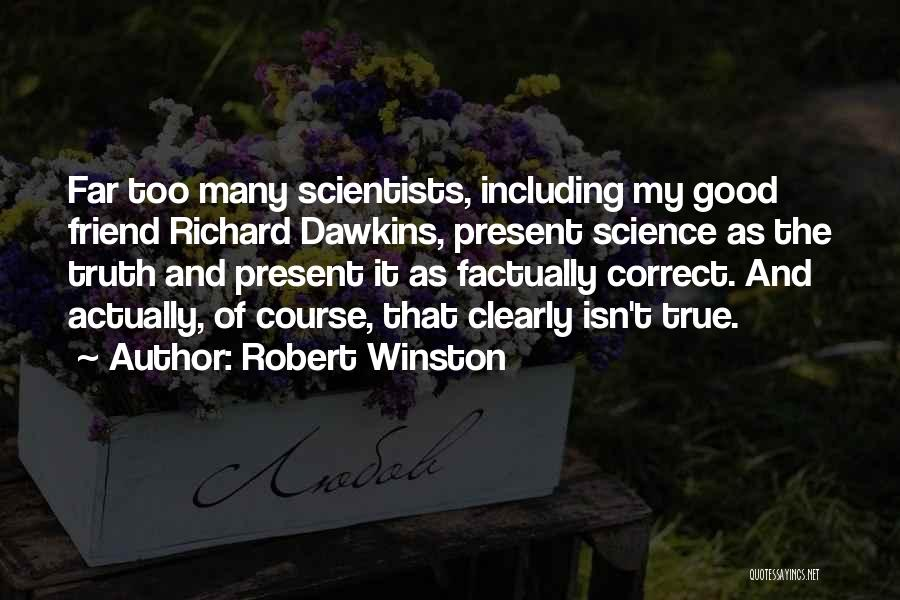 True Good Friend Quotes By Robert Winston