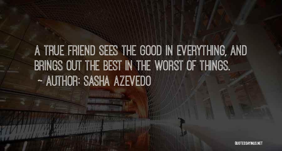 True Good Friend Quotes By Sasha Azevedo