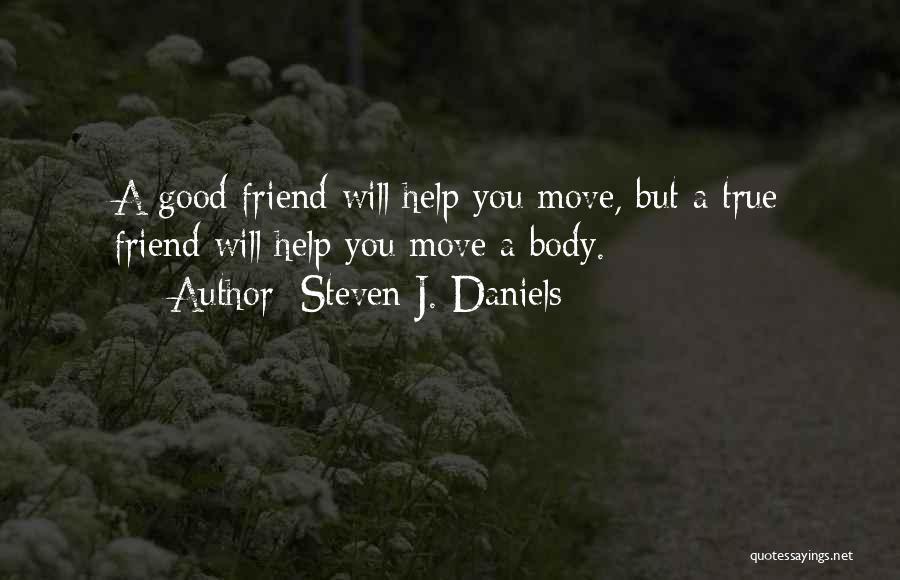 True Good Friend Quotes By Steven J. Daniels