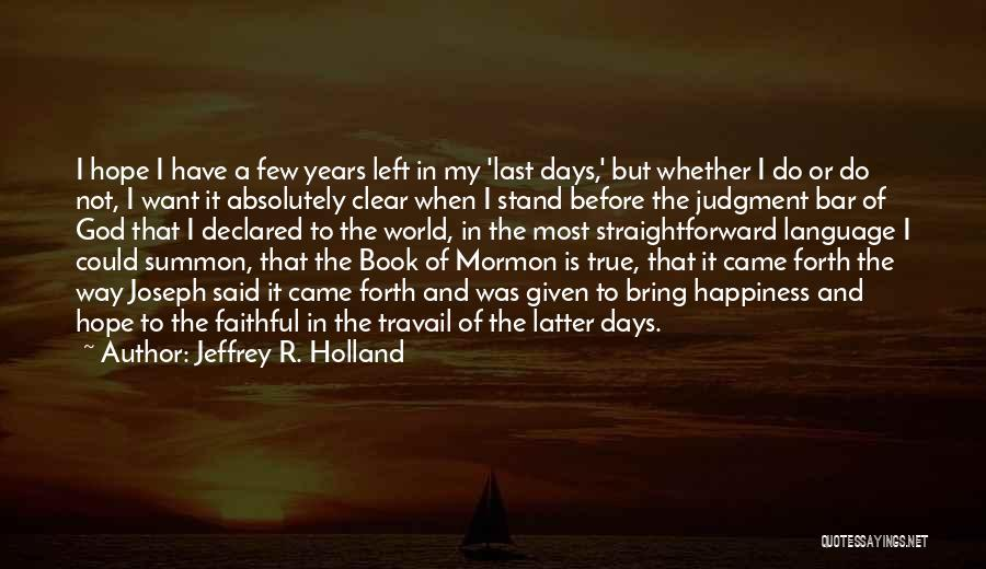 True Happiness God Quotes By Jeffrey R. Holland