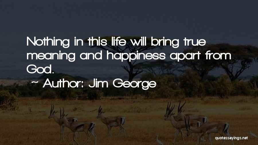 True Happiness God Quotes By Jim George