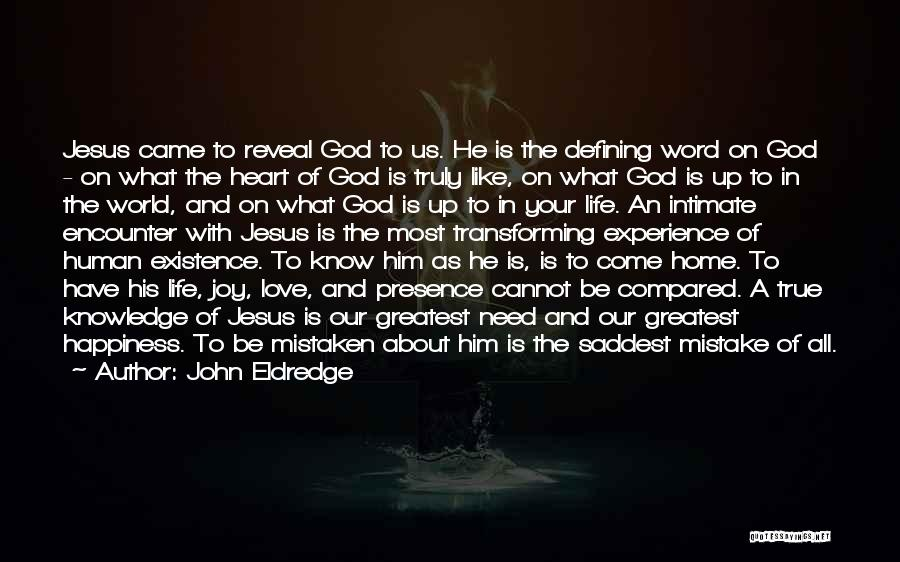 True Happiness God Quotes By John Eldredge