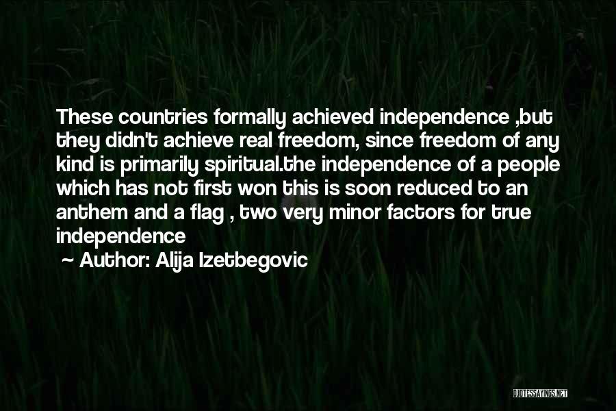 True Independence Quotes By Alija Izetbegovic