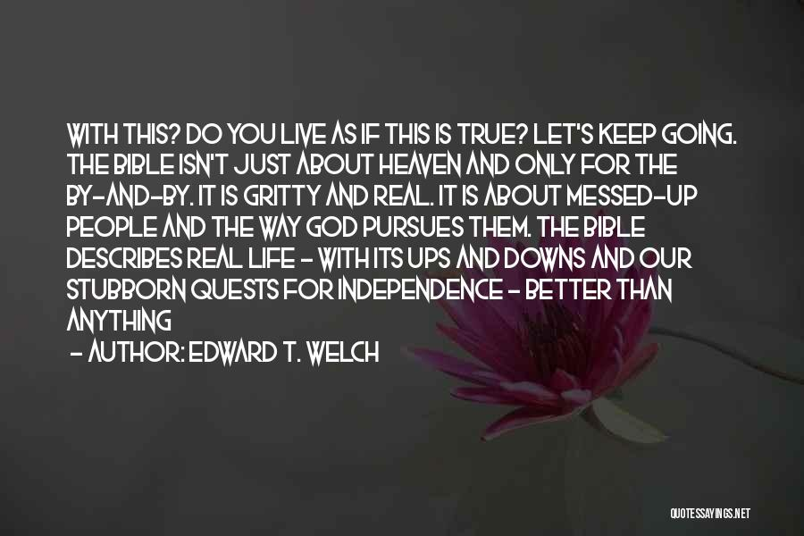 True Independence Quotes By Edward T. Welch