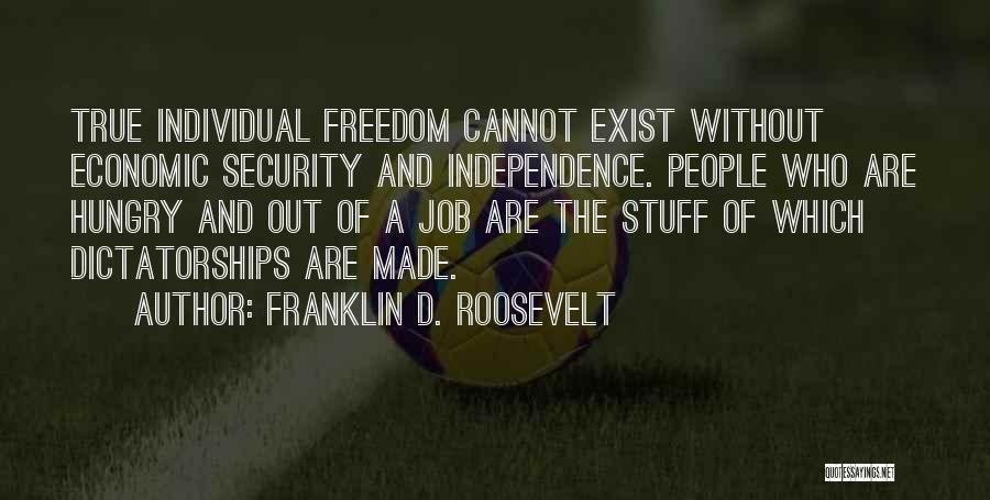 True Independence Quotes By Franklin D. Roosevelt