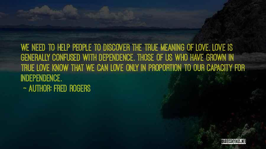 True Independence Quotes By Fred Rogers