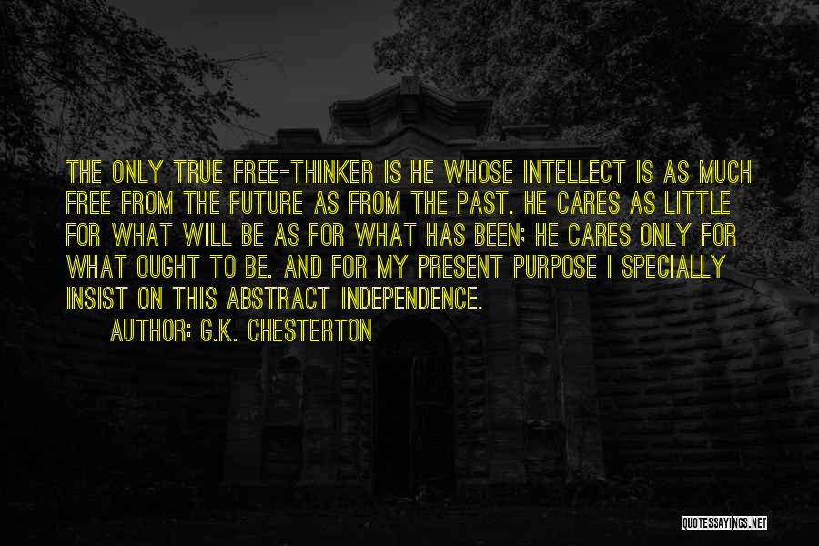 True Independence Quotes By G.K. Chesterton