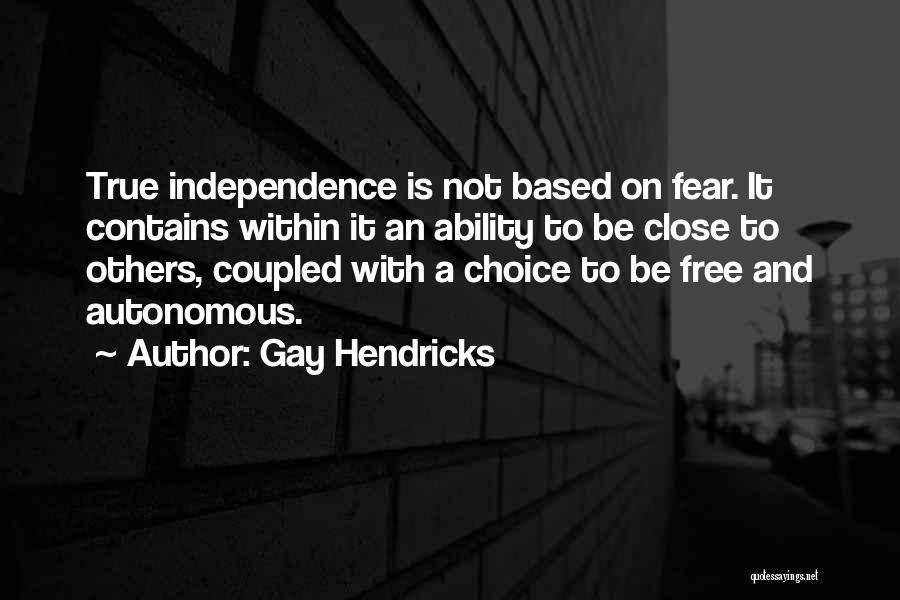 True Independence Quotes By Gay Hendricks