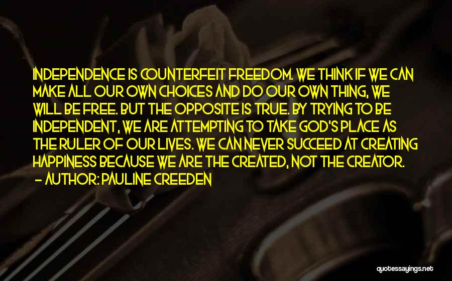 True Independence Quotes By Pauline Creeden