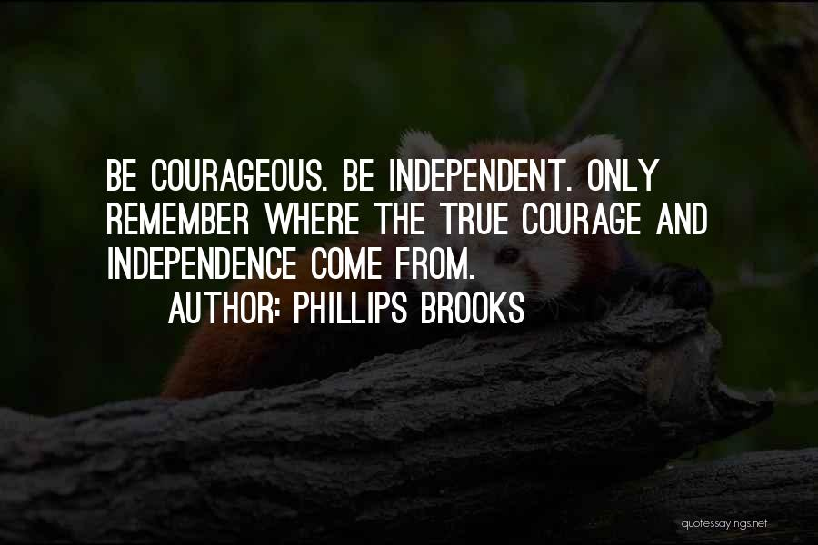 True Independence Quotes By Phillips Brooks