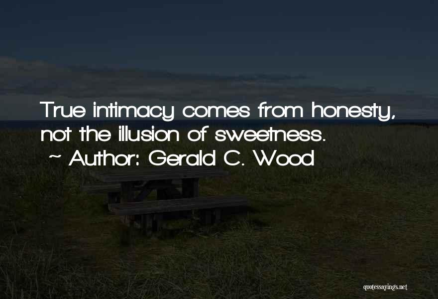 True Intimacy Quotes By Gerald C. Wood