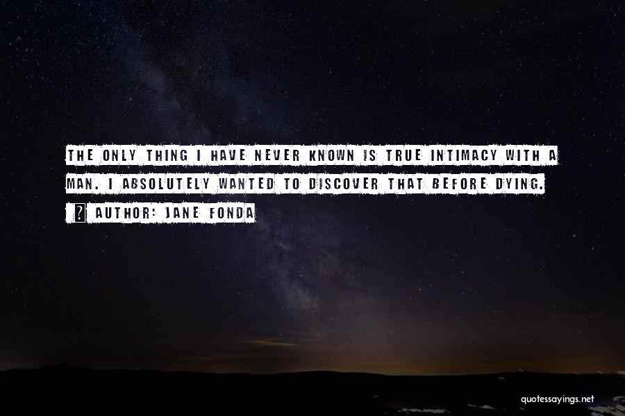 True Intimacy Quotes By Jane Fonda