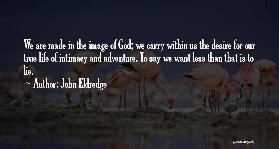 True Intimacy Quotes By John Eldredge