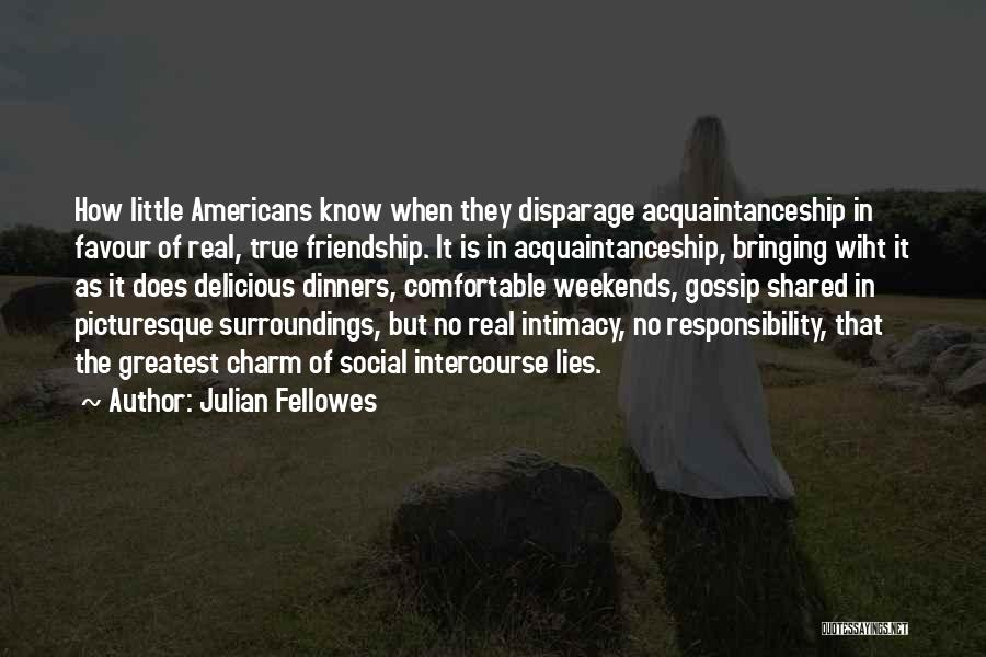 True Intimacy Quotes By Julian Fellowes