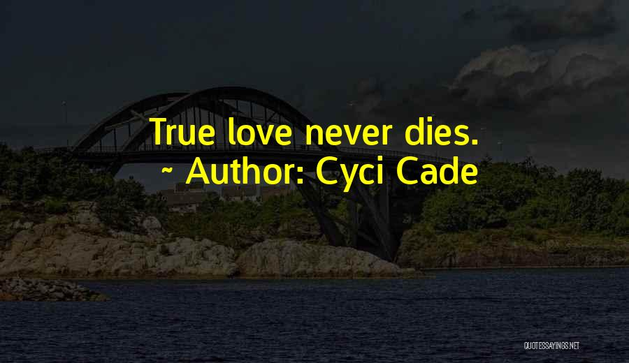 True Love That Never Dies Quotes By Cyci Cade