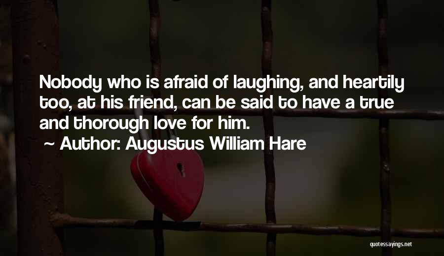 True Love True Friendship Quotes By Augustus William Hare