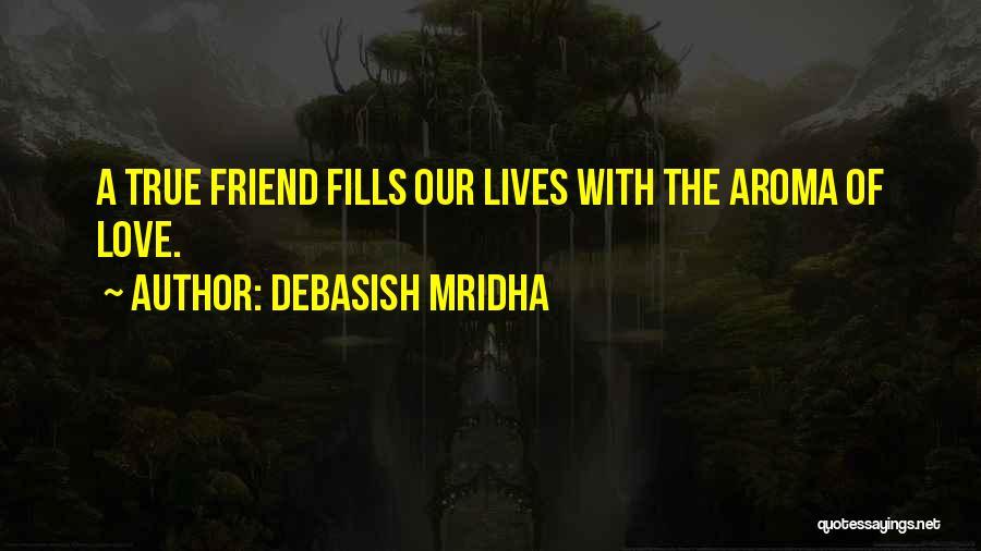 True Love True Friendship Quotes By Debasish Mridha