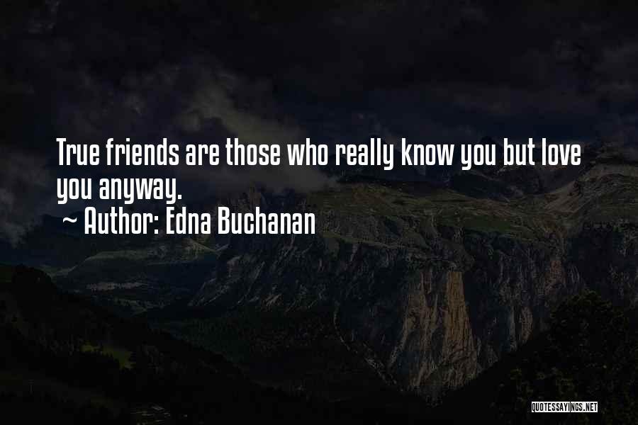 True Love True Friendship Quotes By Edna Buchanan