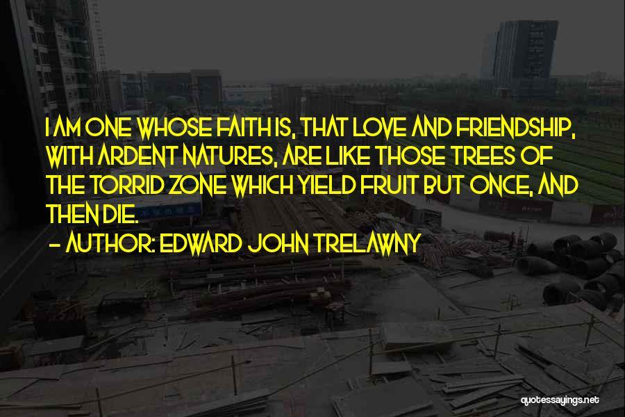 True Love True Friendship Quotes By Edward John Trelawny