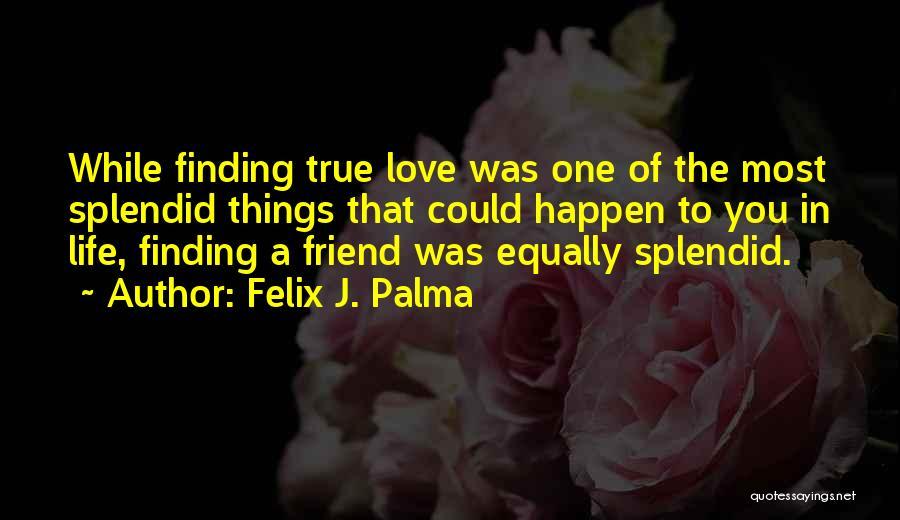 True Love True Friendship Quotes By Felix J. Palma