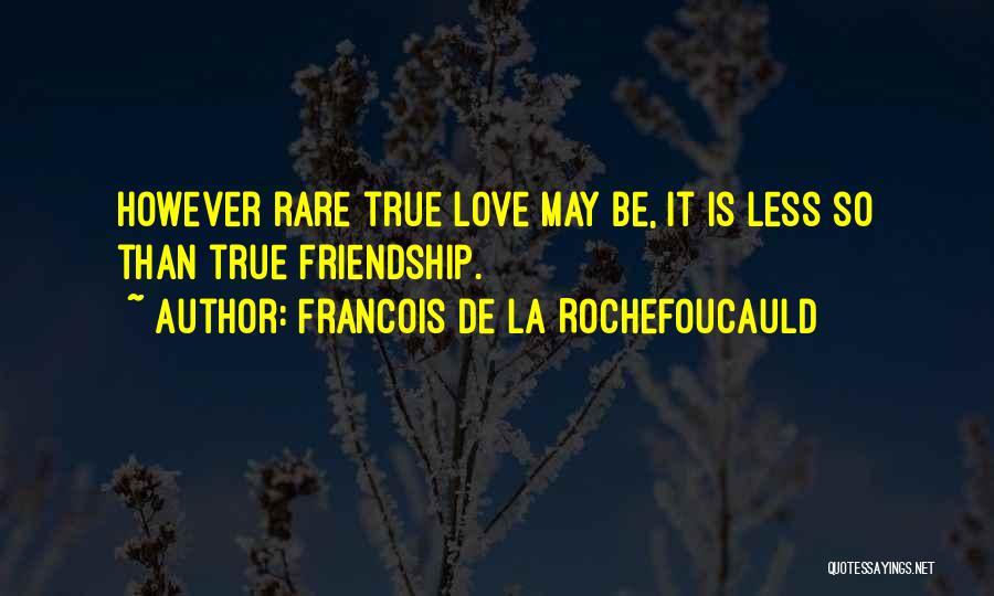 True Love True Friendship Quotes By Francois De La Rochefoucauld