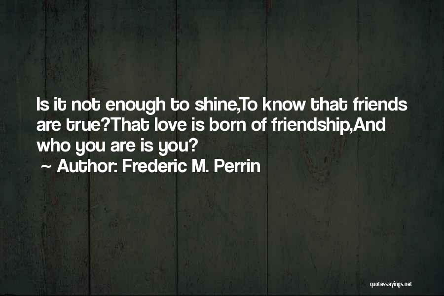 True Love True Friendship Quotes By Frederic M. Perrin
