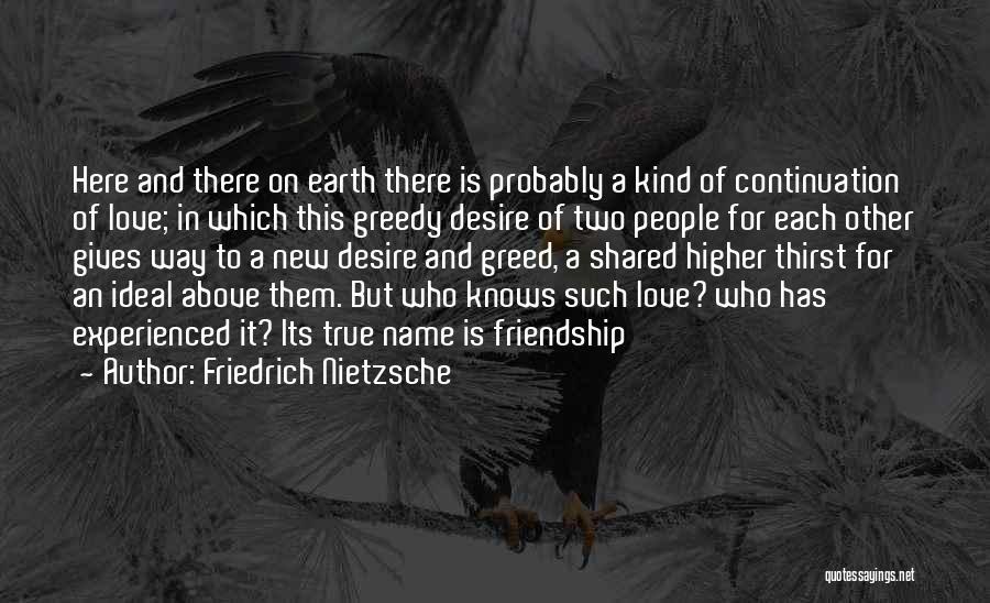 True Love True Friendship Quotes By Friedrich Nietzsche