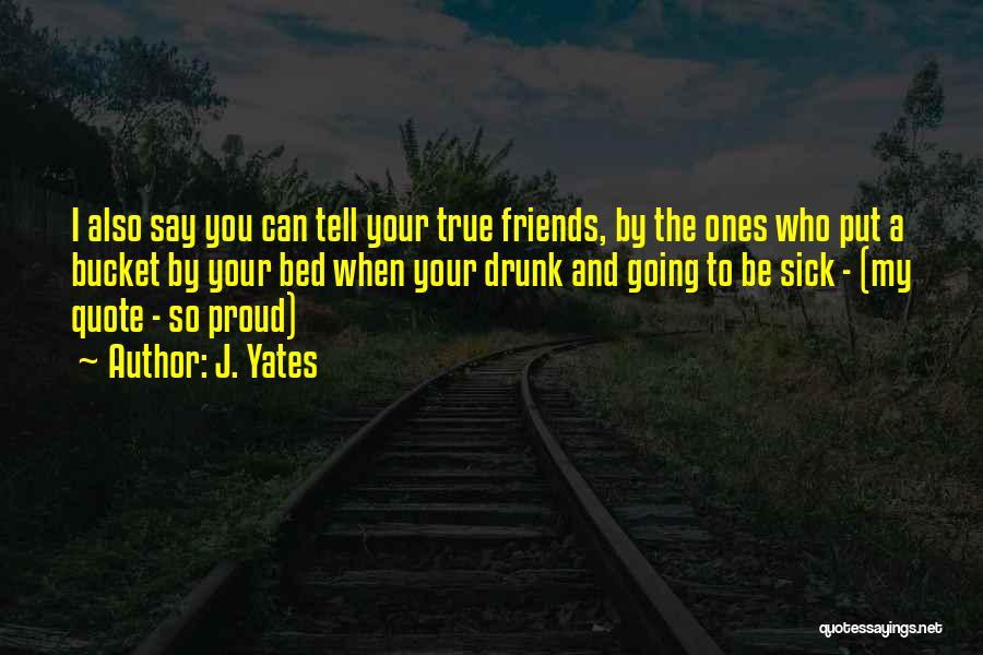 True Love True Friendship Quotes By J. Yates