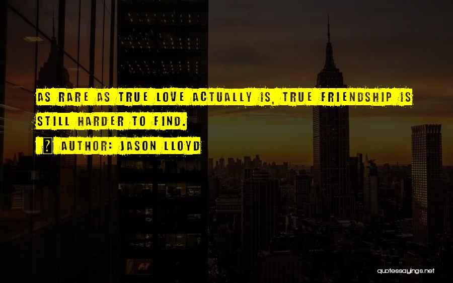 True Love True Friendship Quotes By Jason Lloyd