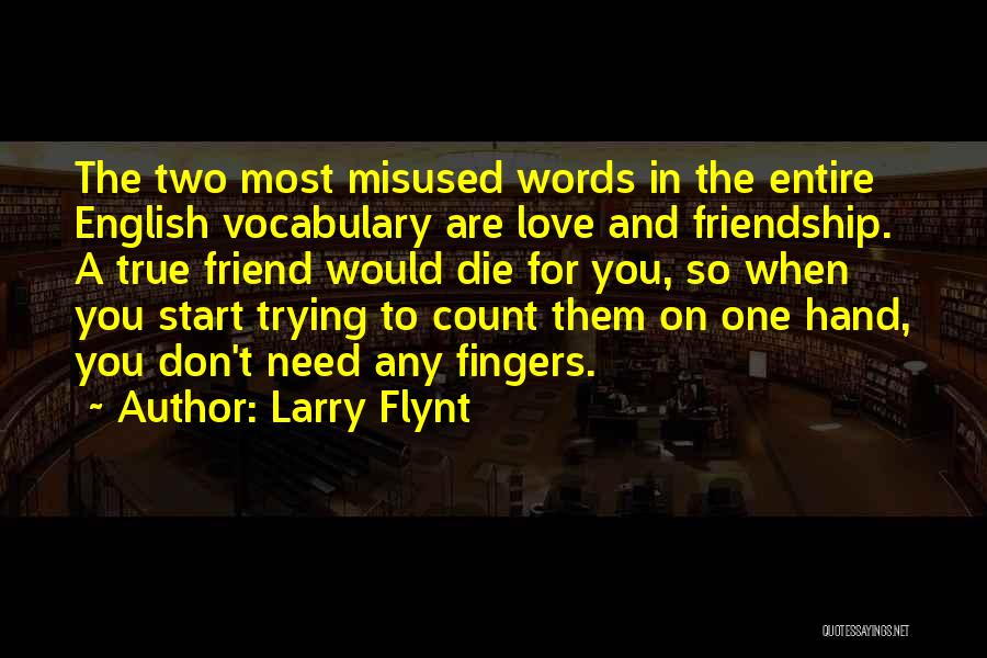True Love True Friendship Quotes By Larry Flynt
