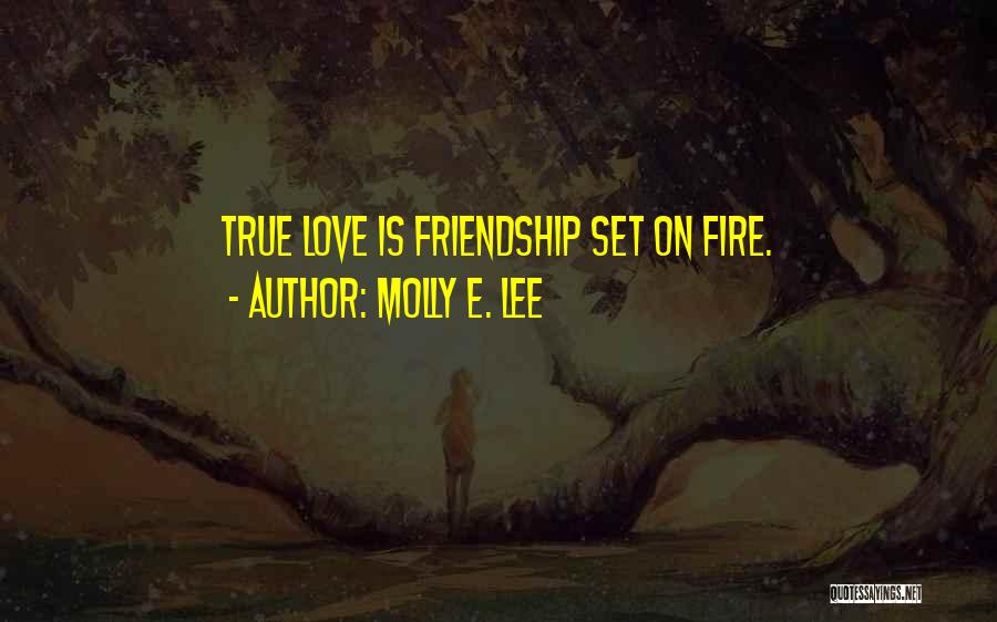 True Love True Friendship Quotes By Molly E. Lee