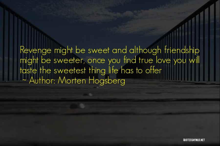 True Love True Friendship Quotes By Morten Hogsberg