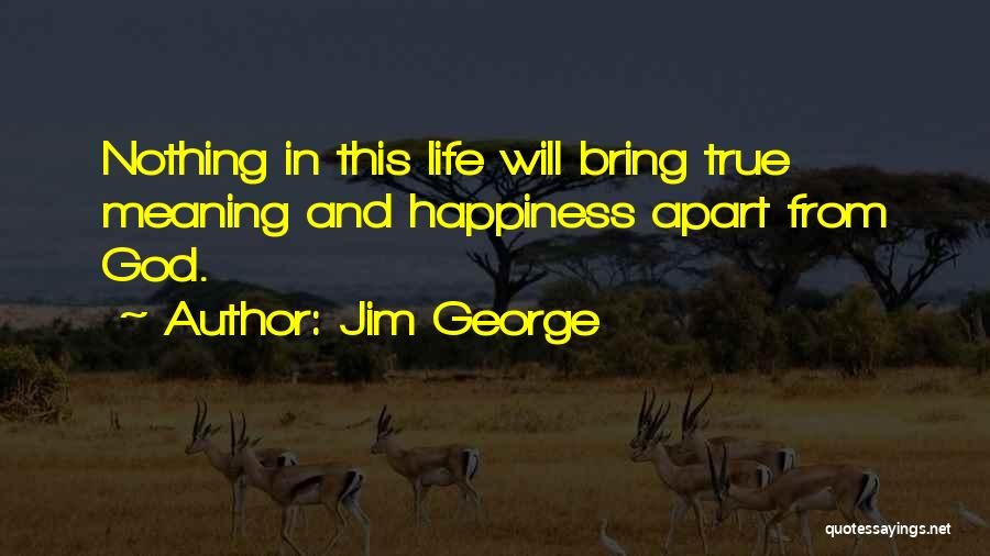 True Meaning Of Happiness Quotes By Jim George