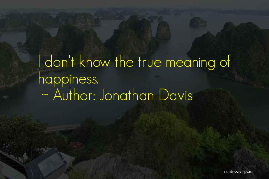 True Meaning Of Happiness Quotes By Jonathan Davis