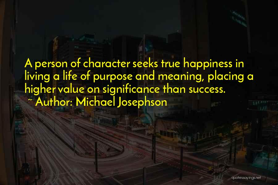 True Meaning Of Happiness Quotes By Michael Josephson