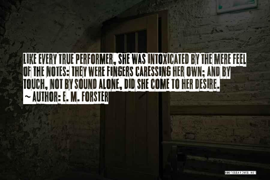 True Performer Quotes By E. M. Forster