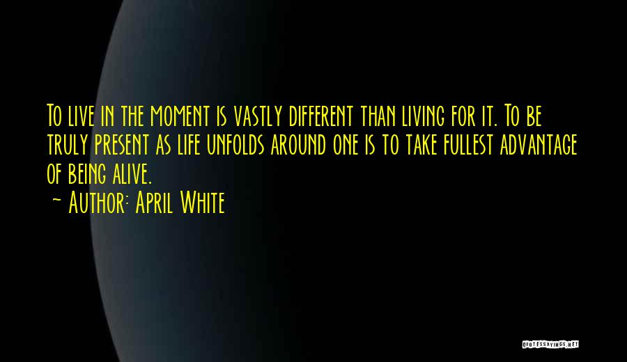 Truly Living Life Quotes By April White