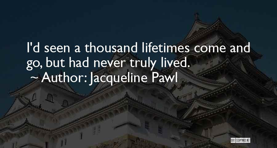 Truly Living Life Quotes By Jacqueline Pawl